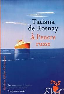À l'encre russe : roman, Rosnay, Tatiana de