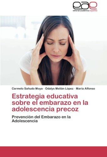Estrategia educativa sobre el embarazo en la adolescencia precoz: Prevención del Embarazo en la Adolescencia (Spanish Edition)