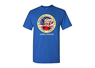 Hillary Clinton President April Fools Funny T-Shirt Conservative Republicans