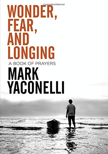 Wonder, Fear, and Longing, Paperback: A Book of Prayers (Prayer For A Child Struggling In School)