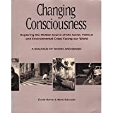 Changing Consciousness: Exploring the Hidden Source of the Social, Political, and Environmental Crises Facing Our World