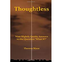 "Thoughtless: Nine slightly quirky answers to the question ""What If?"""