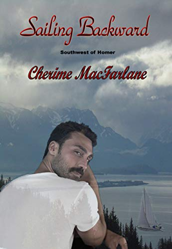 Sailing Backward (Southwest of Homer Book 3) by [MacFarlane, Cherime]