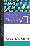 An Imaginary Tale: The Story of i [the square root of minus one] (Princeton Science Library)