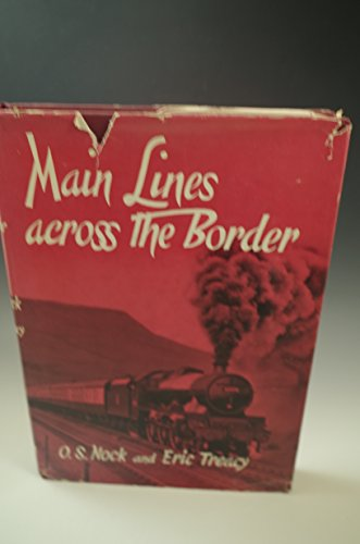 MAIN LINES ACROSS THE BORDER O.S. NOCK 1960 BOOK FIRST EDITION