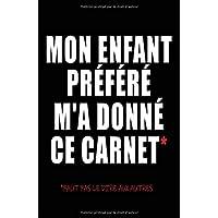 Mon Enfant Préféré M'a Donné Ce Carnet - Faut Pas Le Dire Aux Autres: Carnet De Notes -108 Pages Papier Ligné Petit Format A5 - Blanc Sur Noir