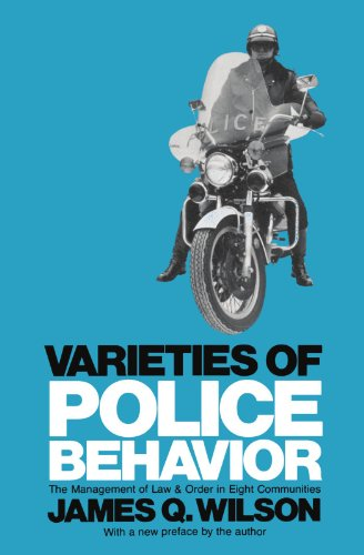 Varieties of Police Behavior: The Management of Law and Order in Eight Communities, With a New Preface by the Author (Jo