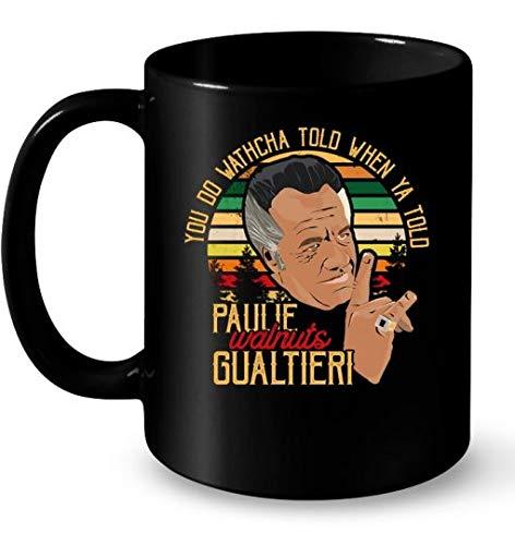 You Do Watcha Tolo When Ya Tolo Paulie Walnuts Gualtieri Vintage Mugs 11OZ Coffee Mug