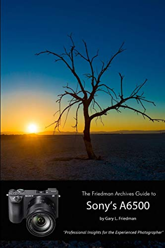 Camera Owners Manual - The Friedman Archives Guide to Sony's Alpha 6500 (B&W Edition)