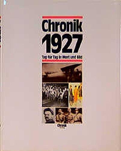 Chronik, Chronik 1927 (Chronik / Bibliothek des 20. Jahrhunderts. Tag für Tag in Wort und Bild)