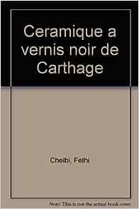 ceramique a vernis noir de carthage french edition fethi chelbi 9789973912008