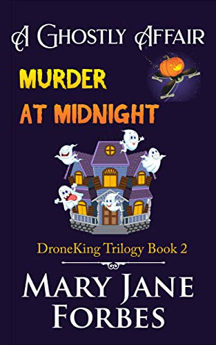 A Ghostly Affair: Murder at Midnight (DroneKing Cozy Mystery Trilogy Book 2) -