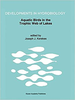 Aquatic Birds in the Trophic Web of Lakes: Proceedings of a symposium held in Sackville, New Brunswick, Canada, in August 1991 (Developments in Hydrobiology)