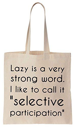 """Lazy Is A Very Strong Word. I Like To Call It """" Selective Participation"""" Sacchetto di cotone tela di canapa"""