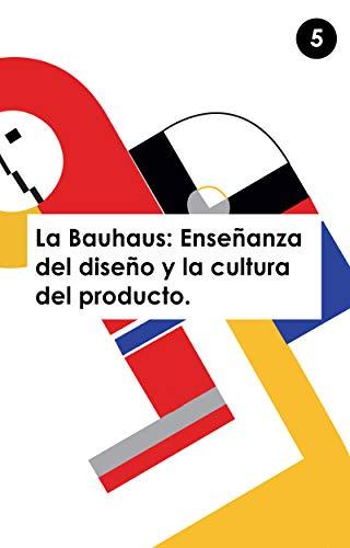 Historia del Diseño. Bauhaus. Enseñanza del diseño y cultura del producto.: V/XI (Spanish Edition)