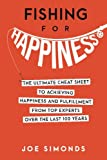 Fishing For Happiness: The Ultimate Cheat Sheet To Achieving Happiness And Fulfillment From Top Experts Over The Last 100 Years