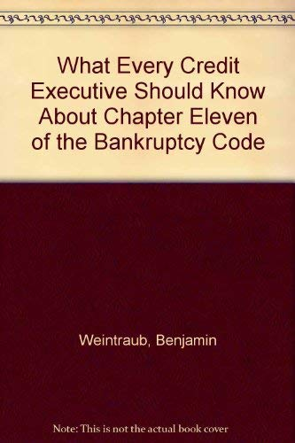 What Every Credit Executive Should Know About Chapter Eleven of the Bankruptcy Code (Chapter 11 Of The United States Bankruptcy Code)