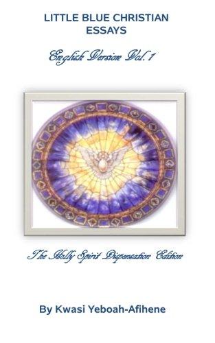 Little Blue Christian Essays: The Holly Spirit Dispensation Edition (Volume 1) pdf epub