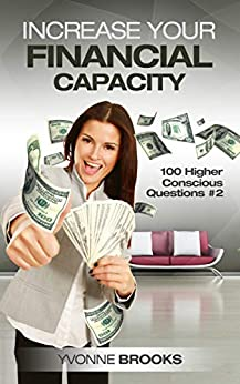 Increase Your Financial Capacity: 100 Higher Conscious Questions #2 by [Brooks, Yvonne]