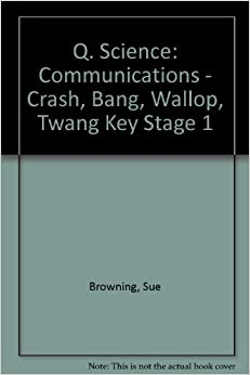 Q. Science: Communications - Crash, Bang, Wallop, Twang Key Stage 1