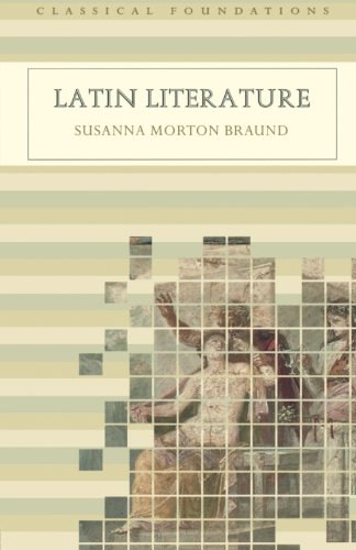 Latin Literature (Understanding the Ancient World) (Classical Foundations)