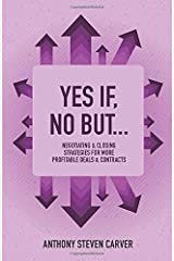Yes If, No But...: Negotiating & Closing Strategies for More Profitable Deals & Contracts (Steve Carver's Business Book Series) Paperback