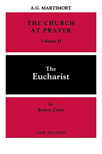 The Church at Prayer Vol II: The Eucharist