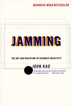 Jamming: Art and Discipline of Business Creativity by [Kao, John]