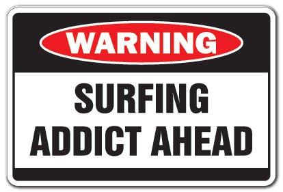 (Surfing Addict Warning Sign Water Waves Beach Sand Surfboard Surfer)