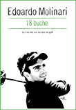 18 buche. La mia vita sul campo da golf
