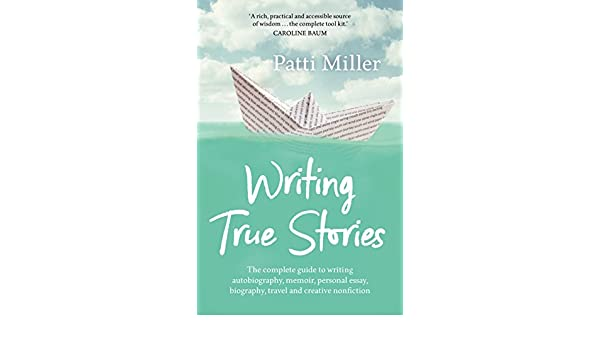 Writing True Stories The Complete Guide To Writing Autobiography  Writing True Stories The Complete Guide To Writing Autobiography Memoir  Personal Essay Biography Travel And Creative Nonfiction Patti Miller  Thesis Statement For An Essay also Personal Essay Samples For High School  Synthesis Essays