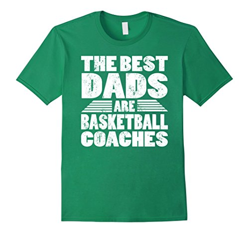 Mens The Best Dads Are Basketball Coaches Gift T-Shirt 2XL Kelly Green