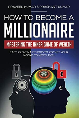 How to Become a Millionaire: Mastering the Inner Game of Wealth: Easy Proven Methods to Rocket your Income to Next Level (How To Create Wealth) (Residual Income Game)