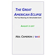The Great American Eclipse: The True Meaning of a Remarkable Event