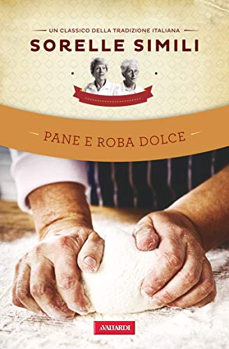 Pane e roba dolce: Un classico della tradizione italiana (Italian - Dessert Vita Dolce