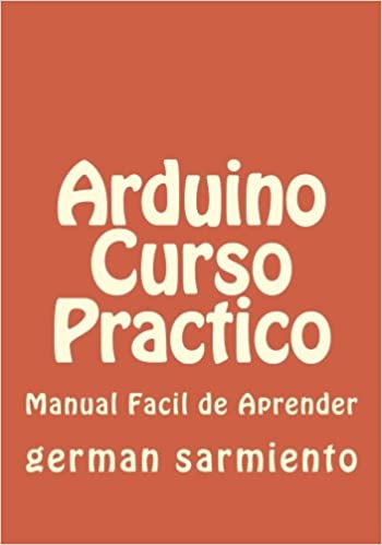 Arduino Curso Practico: manual practico (Spanish Edition): german sarmiento: 9781514257302: Amazon.com: Books