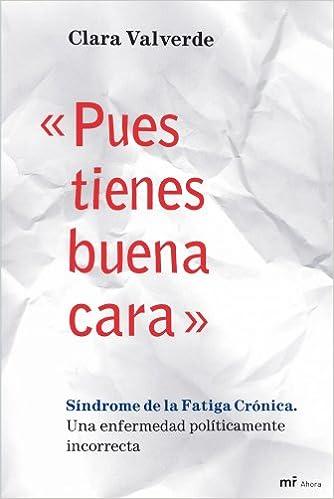 Descargando libros de amazon a ipad ÄPues tienes buena caraÅ: Síndrome de la Fatiga Crónica. Una enfermedad políticamente incorrecta in Spanish