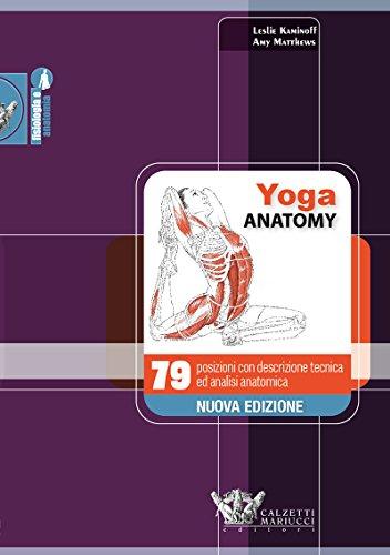Yoga Anatomy: 79 posizioni con descrizione tecnica ed analisi anatomica (Italian Edition)