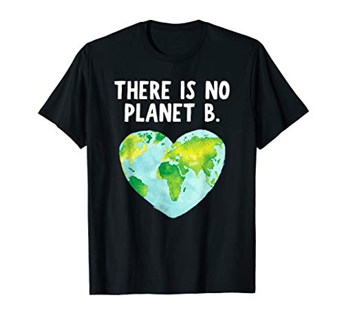 There Is No Planet B - Love Earth T-Shirt