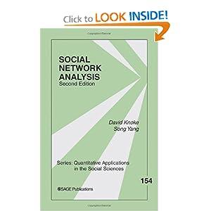 Social Network Analysis (Quantitative Applications in the Social Sciences) David Knoke and Song Yang
