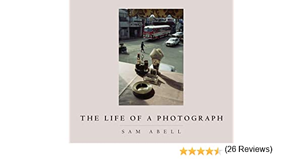 The Life of a Photograph [Idioma Inglés]: Amazon.es: Abell, Sam: Libros en idiomas extranjeros