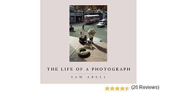 The Life of a Photograph [Idioma Inglés]: Amazon.es: Abell, Sam: Libros en idiomas extranjeros