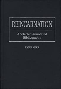 Reincarnation: A Selected Annotated Bibliography (Bibliographies and Indexes in Religious Studies) by Lynn Kear (1996-07-22)