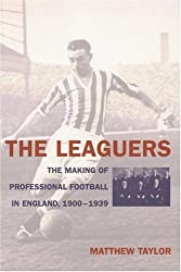 The leaguers : the making of professional football in England, 1900-1939 / Matthew Taylor