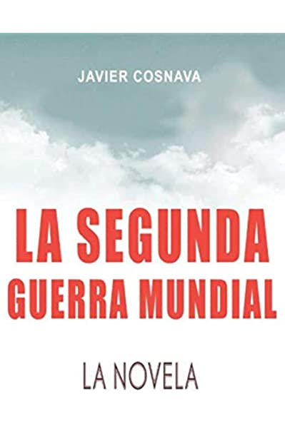 LA SEGUNDA GUERRA MUNDIAL, la novela (WW2): Amazon.es: Cosnava ...