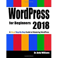 WordPress for Beginners 2018: Subtitle  What's this?   A Visual Step-by-Step Guide to Mastering Wordpress