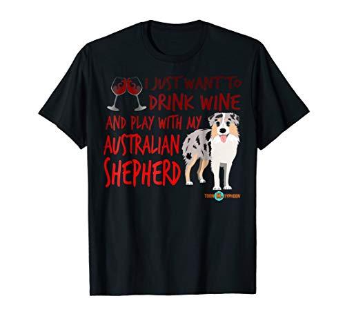 Drink wine and play with my Australian Shepherd T-shirt (Best Australian Wine Under $20)