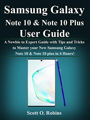 Samsung Galaxy Note 10 & Note 10 Plus User Guide: A Newbie to Expert Guide with Tips and Tricks to Master your New Samsung Galaxy Note 10 & Note 10 plus in 4 Hours!
