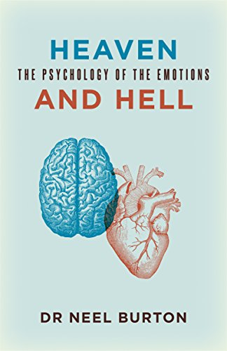 Heaven And Hell The Psychology Of The Emotions By Neel Burton 2015
