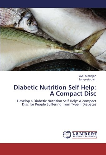 Download Diabetic Nutrition Self Help: A Compact Disc: Develop a Diabetic Nutrition Self Help: A compact Disc for People Suffering from Type II Diabetes pdf epub